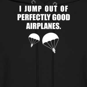 I Jump Out Of Good Airplanes - Men's Hoodie