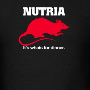 Nutria Its Whats for Dinner - Men's T-Shirt