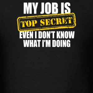 My Job Is Top Secret - Men's T-Shirt