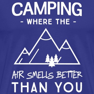 Camping. Where the air smells better than you T-Shirts - Men's Premium T-Shirt