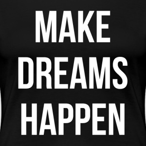 MAKE DREAMS HAPPEN T-Shirts - Women's Premium T-Shirt