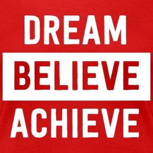 Dream Believe Achieve T-Shirts - Women's Premium T-Shirt