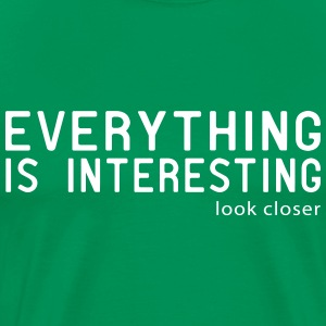 Everything is interesting. Look Closer T-Shirts - Men's Premium T-Shirt