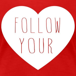 Follow your heart T-Shirts - Women's Premium T-Shirt