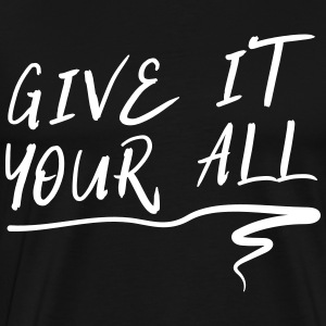 Give it your all T-Shirts - Men's Premium T-Shirt
