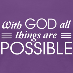 With God all things are possible T-Shirts - Women's Premium T-Shirt