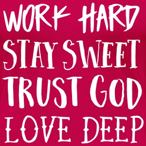 Work hard Stay Sweet Trust God Love Deep T-Shirts - Women's Premium T-Shirt