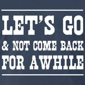 Let's go and not come back for a while T-Shirts - Men's Premium T-Shirt