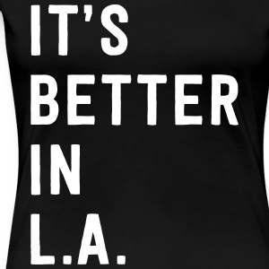 It's better in L.A. T-Shirts - Women's Premium T-Shirt