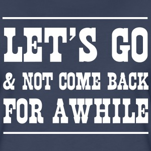 Let's go and not come back for a while T-Shirts - Women's Premium T-Shirt