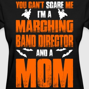 Cant Scare Marching Band Director And A Mom  T-Shirts - Women's T-Shirt