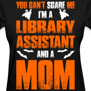 Cant Scare Library Assistant And A Mom T-shirt T-Shirts - Women's T-Shirt