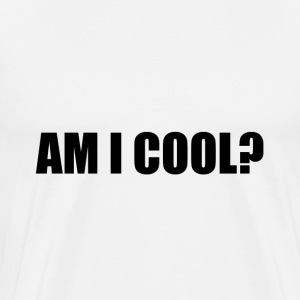 Am I Cool - Men's Premium T-Shirt