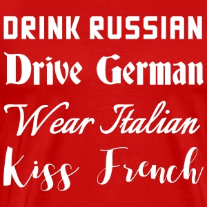 Drink Russian. Drive German, Wear Italian. Kiss  T-Shirts - Men's Premium T-Shirt