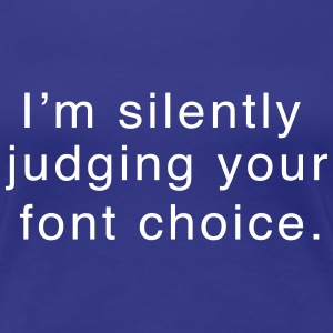 I'm silently judging your font choice T-Shirts - Women's Premium T-Shirt