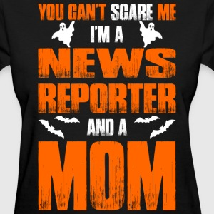 Cant Scare News Reporter And A Mom T-shirt T-Shirts - Women's T-Shirt