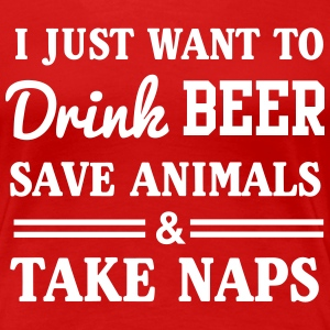 Drink beer, save animals and take naps T-Shirts - Women's Premium T-Shirt