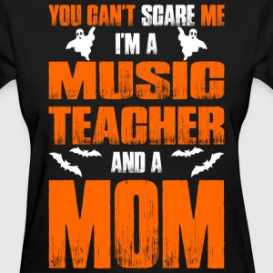 Cant Scare Music Teacher And A Mom T-shirt T-Shirts - Women's T-Shirt
