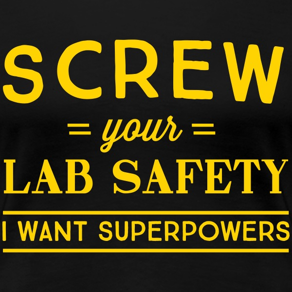 Screw your lab safety I want superpowers T-Shirts - Women's Premium T-Shirt
