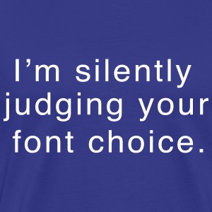 I'm silently judging your font choice T-Shirts - Men's Premium T-Shirt