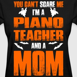 Cant Scare Piano Teacher And A Mom T-shirt T-Shirts - Women's T-Shirt