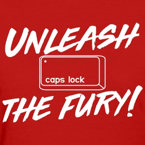 Caps Lock. Unleash the Fury T-Shirts - Women's T-Shirt