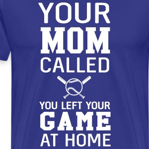Your mom called. You left your game at home  T-Shirts - Men's Premium T-Shirt