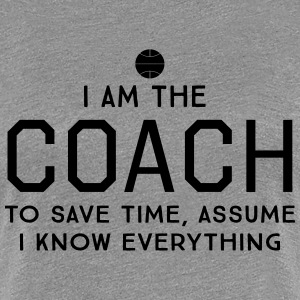 I am the coach. Assume I know everything T-Shirts - Women's Premium T-Shirt