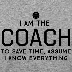 I am the coach. Assume I know everything T-Shirts - Men's Premium T-Shirt