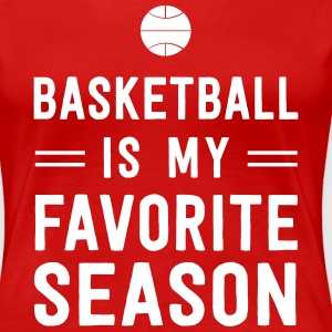 Basketball is my favorite season T-Shirts - Women's Premium T-Shirt