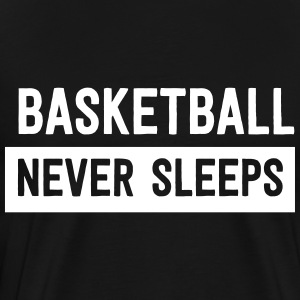 Basketball Never Sleeps T-Shirts - Men's Premium T-Shirt