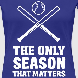 Baseball. The only season that matters T-Shirts - Women's Premium T-Shirt