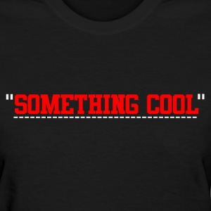 something cool QUOTE T-Shirts - Women's T-Shirt