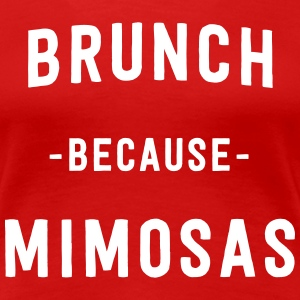 Brunch because Mimosas T-Shirts - Women's Premium T-Shirt