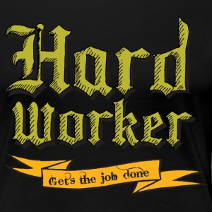 Hard worker : Gets the job done T-shirts - Women's Premium T-Shirt