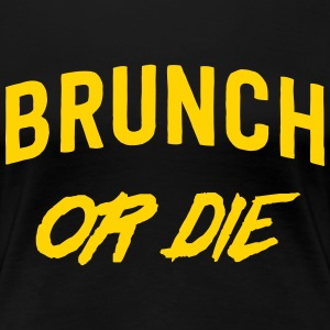 Brunch or Die T-Shirts - Women's Premium T-Shirt