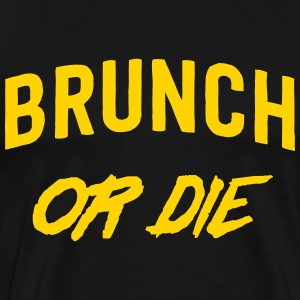 Brunch or Die T-Shirts - Men's Premium T-Shirt