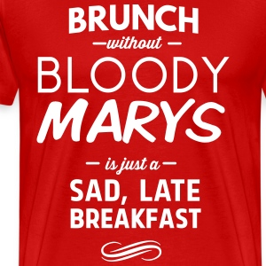 Brunch without Bloody Mary's Sad late Breakfast T-Shirts - Men's Premium T-Shirt