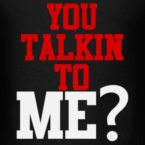 YOU TALKIN TO ME? T-Shirts - Men's T-Shirt