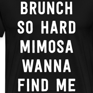 Brunch so hard mimosa wanna find me T-Shirts - Men's Premium T-Shirt