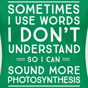 So I can sound more photosynthesis T-Shirts - Women's Premium T-Shirt