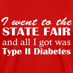 Went to State Fair got Type II diabetes T-Shirts - Men's Premium T-Shirt