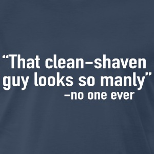 Clean shaved man said no one ever T-Shirts - Men's Premium T-Shirt
