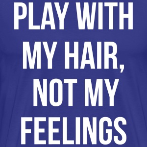 Play with my hair not my feelings T-Shirts - Men's Premium T-Shirt
