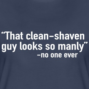 Clean shaved man said no one ever T-Shirts - Women's Premium T-Shirt