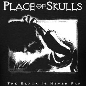 Place of Skulls - The Black Is Never Far (shirt) T-Shirts - Men's T-Shirt