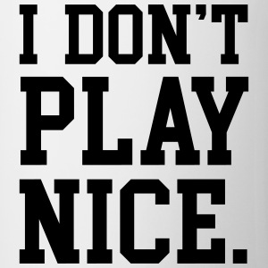 I don't play nice Mugs & Drinkware - Coffee/Tea Mug