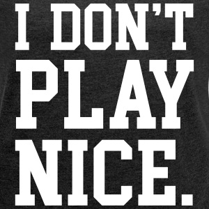 I don't play nice T-Shirts - Women´s Rolled Sleeve Boxy T-Shirt