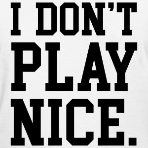 I don't play nice T-Shirts - Women's T-Shirt
