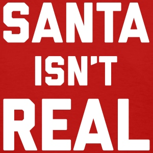 Santa isn't real T-Shirts - Women's T-Shirt